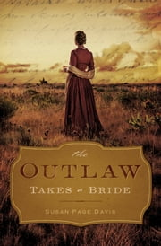 The Outlaw Takes a Bride ebook by Susan Page Davis