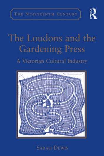 The Loudons and the Gardening Press - A Victorian Cultural Industry ebook by Sarah Dewis
