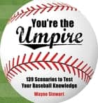 You're the Umpire - 139 Scenarios to Test Your Baseball Knowledge ebook by Wayne Stewart
