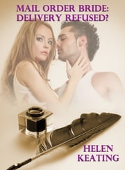 Mail Order Bride: Delivery Refused? ebook by Helen Keating