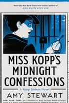 Miss Kopp's Midnight Confessions ebook by Amy Stewart