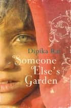 Someone Else's Garden ebook by Dipika Rai