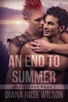 An End to Summer - SpiritLands Book 1 ebook by Diana Rose Wilson