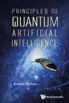 Principles of Quantum Artificial Intelligence ebook by Andreas Wichert