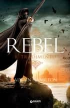 Rebel. Il tradimento eBook by Alwyn Hamilton