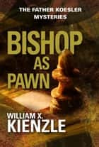 Bishop as Pawn: The Father Koesler Mysteries: Book 16 - The Father Koesler Mysteries: Book 16 ebook by Kienzle, William