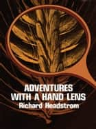 Adventures with a Hand Lens ebook by Richard Headstrom