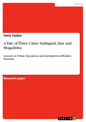A Tale of Three Cities: Stalingrad, Hue and Mogadishu - Lessons in Urban Operations and Asymmetrical Warfare Doctrine ebook by Terry Tucker
