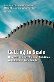 Getting to Scale - How to Bring Development Solutions to Millions of Poor People ebook by Laurence Chandy,Akio Hosono,Homi Kharas,Johannes Linn