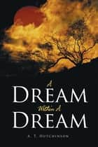 A Dream Within a Dream ebook by A. T. Hutchinson