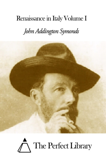 Renaissance in Italy Volume I ebook by John Addington Symonds