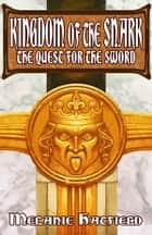 Kingdom of the Snark: The Quest for the Sword ebook by Melanie Hatfield