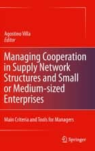 Managing Cooperation in Supply Network Structures and Small or Medium-sized Enterprises ebook by Agostino Villa