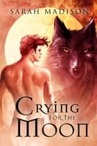 Crying for the Moon ebook by Sarah Madison
