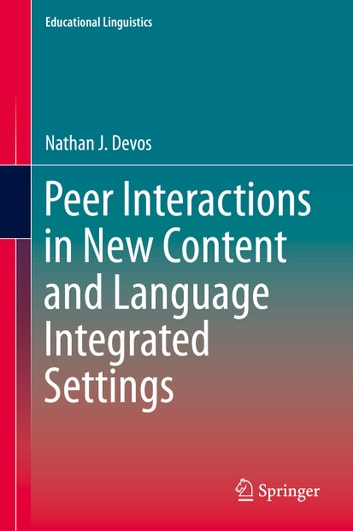 Peer Interactions in New Content and Language Integrated Settings ebook by Nathan J. Devos