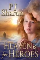 Heaven is for Heroes - Girls of Thompson Lake, #1 ebook by PJ Sharon