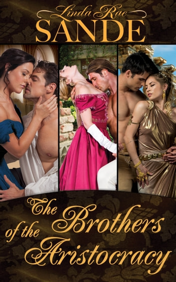 The Brothers of the Aristocracy: Boxed Set ebook by Linda Rae Sande