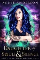 Daughter of Souls & Silence ebook by Annie Anderson