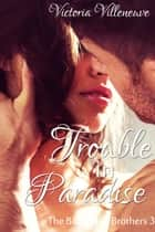 Trouble in Paradise (The Billionaire Brothers 3) ebook by Victoria Villeneuve