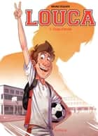 Louca - tome 1 - Coup d'envoi ebook by Bruno Dequier
