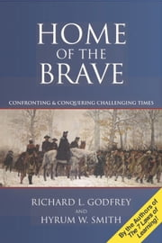 Home of the Brave - Confronting & Conquering Challenging Time ebook by Richard L. Godfrey,Hyrum W. Smith