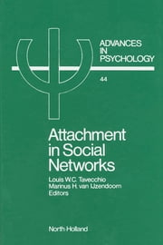Attachment in Social Networks: Contributions to the Bowlby-Ainsworth Attachment Theory ebook by Tavecchio, L.W.C.