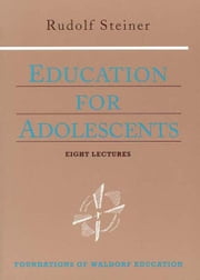 Education for Adolescents ebook by Rudolf Steiner