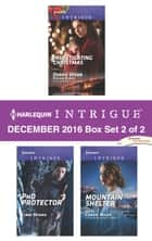 Harlequin Intrigue December 2016 - Box Set 2 of 2 - Investigating Christmas\PhD Protector\Mountain Shelter ebook by Cindi Myers, Cassie Miles