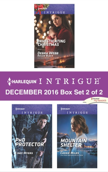 Harlequin Intrigue December 2016 - Box Set 2 of 2 - Investigating Christmas\PhD Protector\Mountain Shelter ebook by Cindi Myers,Cassie Miles