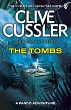 The Tombs - FARGO Adventures #4 ebook by Clive Cussler, Thomas Perry