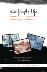 This Fragile Life: A Mother's Story of a Bipolar Son ebook by Pierce-Baker, Charlotte