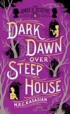 Dark Dawn Over Steep House ebook by M.R.C. Kasasian