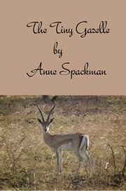 The Tiny Gazelle ebook by Anne Spackman