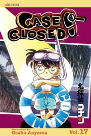 Case Closed, Vol. 17 - Time for Trouble ebook by Gosho Aoyama