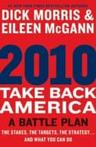 2010: Take Back America - A Battle Plan ebook by Dick Morris, Eileen McGann
