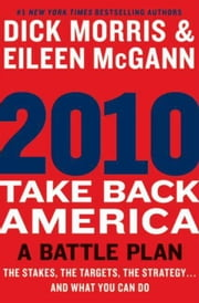 2010: Take Back America - A Battle Plan ebook by Dick Morris,Eileen McGann