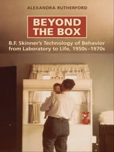 Beyond the Box - B.F. Skinner's Technology of Behaviour from Laboratory to Life, 1950s-1970s ebook by Alexandra Rutherford