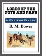 Lords of the Pots and Pans ebook by B. M. Bower