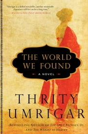 The World We Found - A Novel ebook by Thrity Umrigar