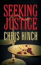Seeking Justice ebook by Chris Hinch