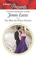 The Heir the Prince Secures - A Royal Secret Baby Romance ebook by Jennie Lucas