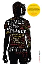 Three Letter Plague - A Young Man's Journey Through a Great Epidemic ebook by Jonny Steinberg