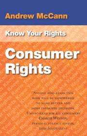 Know Your Rights: Consumer Rights: A guide to your consumer and property right in Ireland ebook by Andrew McCann