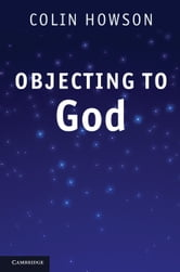 Objecting to God ebook by Howson, Colin