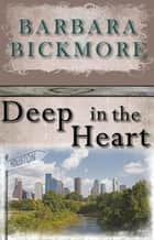 Deep In The Heart ebook by Barbara Bickmore