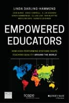 Empowered Educators - How High-Performing Systems Shape Teaching Quality Around the World ebook by Linda Darling-Hammond, Dion Burns, Carol Campbell,...