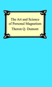 The Art and Science of Personal Magnetism: The Secret of Mental Fascination ebook by Theron Q. Dumont