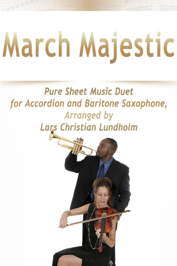 March Majestic Pure Sheet Music Duet for Accordion and Baritone Saxophone, Arranged by Lars Christian Lundholm ebook by Pure Sheet Music