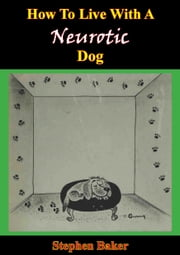 How To Live With A Neurotic Dog ebook by Stephen Baker