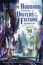 Writers of the Future Volume 30: The Best New Science Fiction and Fantasy of the Year ebook by L. Ron Hubbard, Orson Scott Card, Mike Resnick,...